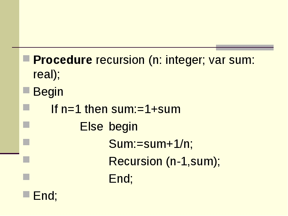 Procedure recursion (n: integer; var sum: real); Begin 	If n=1 then sum:=1+su...