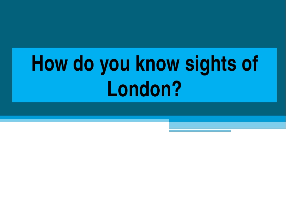How do you know sights of London?