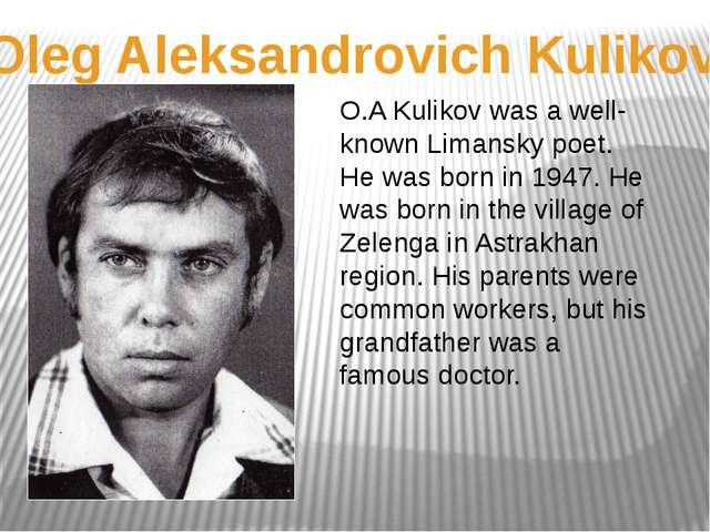 Oleg Aleksandrovich Kulikov O.A Kulikov was a well-known Limansky poet. He wa...