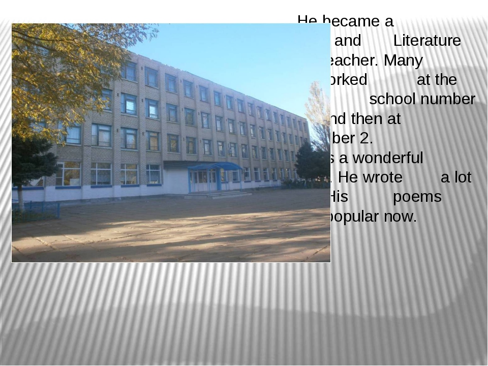 He became a 		 Russian and 		Literature 			teacher. Many 		years he worked...