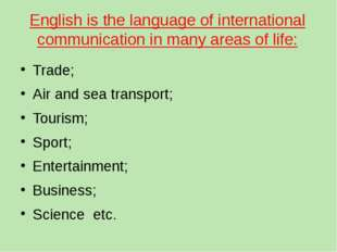 English is the language of international communication in many areas of life: