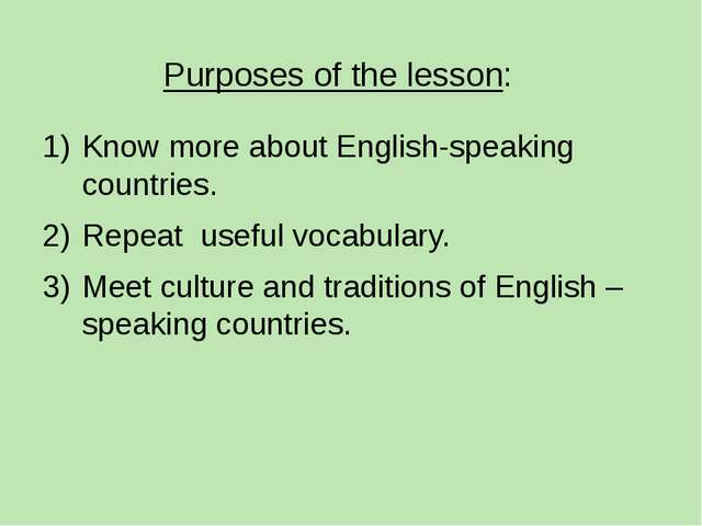 Purposes of the lesson: Know more about English-speaking countries. Repeat us...