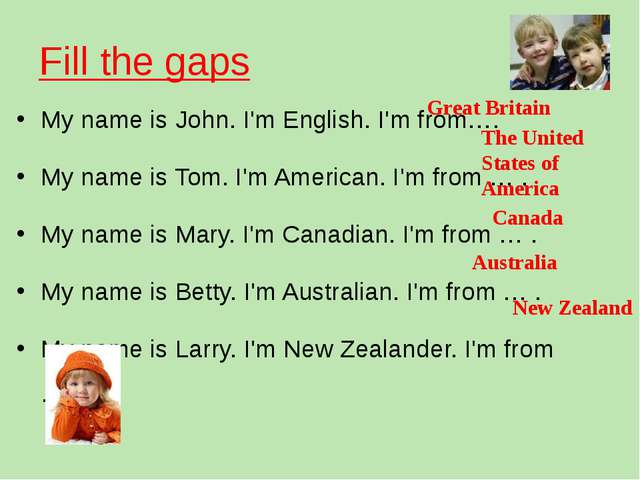 Fill the gaps My name is John. I'm English. I'm from…. My name is Tom. I'm Am...