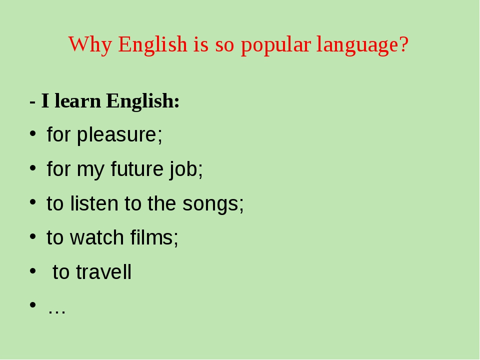 Why English is so popular language? - I learn English: for pleasure; for my f...