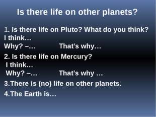 Is there life on other planets? 1. Is there life on Pluto? What do you think