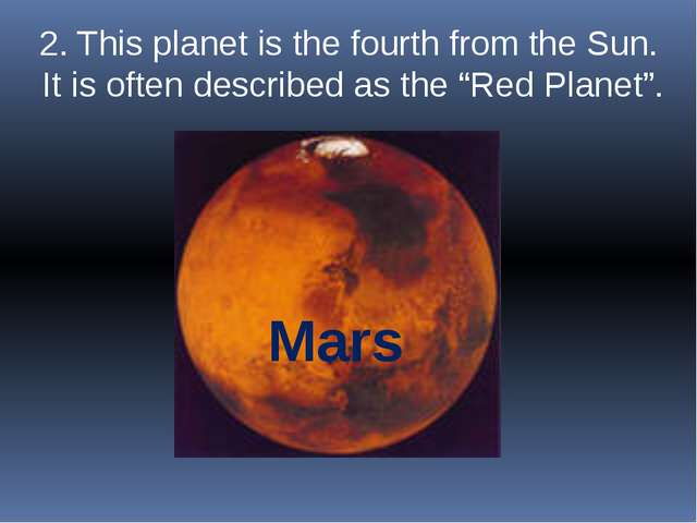 """2. This planet is the fourth from the Sun. It is often described as the """"Red..."""