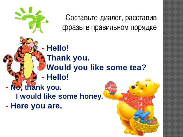 - Hello! - Thank you. - Would you like some tea? - Hello! - No, thank you. I...