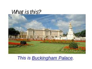 What is this? This is Buckingham Palace.