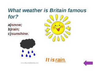 What weather is Britain famous for? snow; rain; sunshine. It is rain.