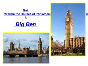 Not far from the Houses of Parliament there is a big clock. People call it B