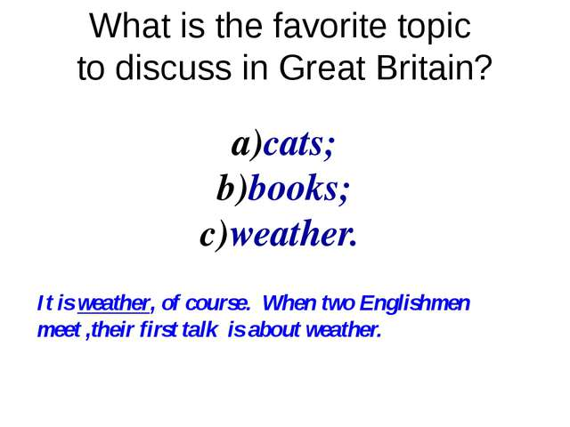 What is the favorite topic to discuss in Great Britain? cats; books; weather....