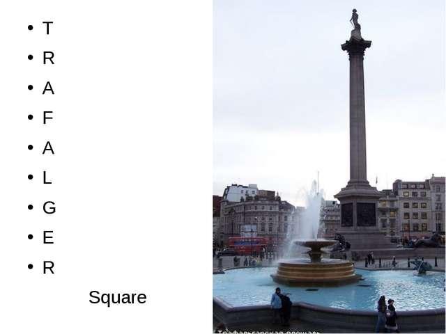 T R A F A L G E R Square