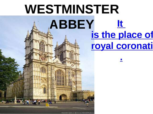It is the place of royal coronation. WESTMINSTER ABBEY