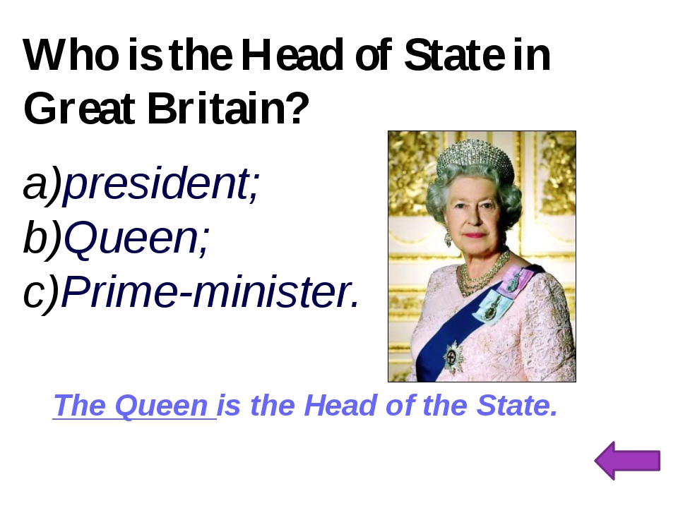 Who is the Head of State in Great Britain? president; Queen; Prime-minister....