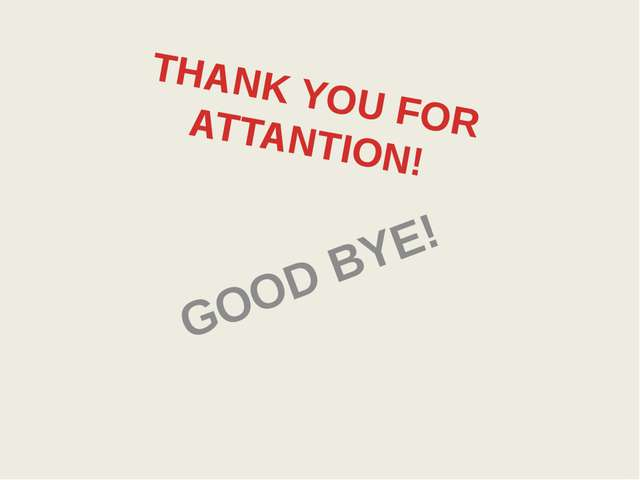 THANK YOU FOR ATTANTION! GOOD BYE!