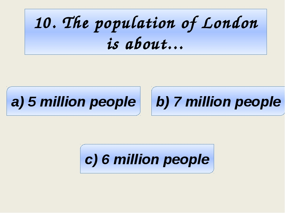 10. The population of London is about… a) 5 million people b) 7 million peopl...