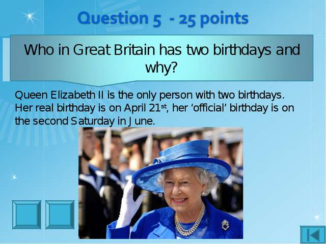 Stop Queen Elizabeth II is the only person with two birthdays. Her real birth...