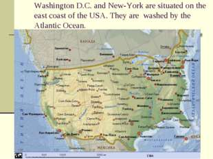 Washington D.C. and New-York are situated on the east coast of the USA. They