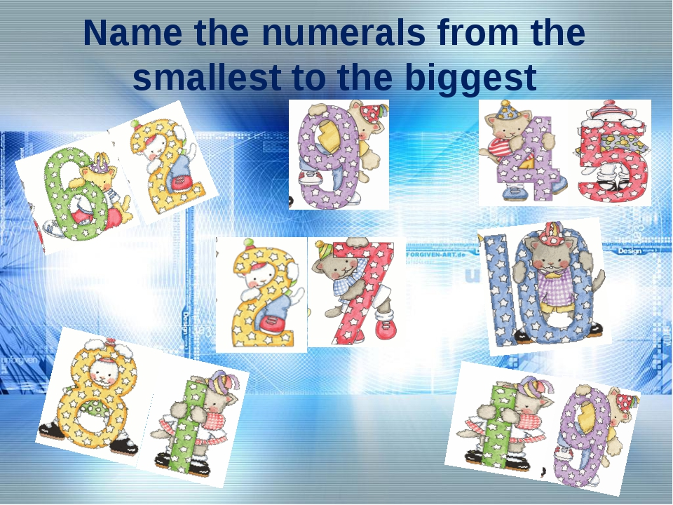 Name the numerals from the smallest to the biggest