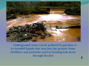Underground water can be polluted by gasoline or by harmful liquids that see