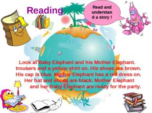 Reading Look at Baby Elephant and his Mother Elephant. trousers and a yellow