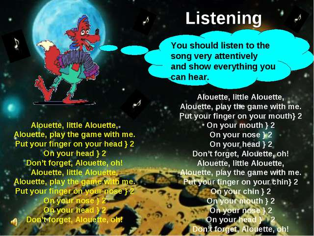 Listening You should listen to the song very attentively and show everything...