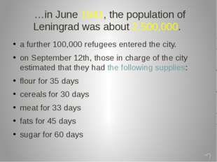 …in June 1941, the population of Leningrad was about 2,500,000. a further 10