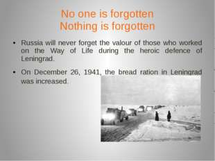 No one is forgotten Nothing is forgotten Russia will never forget the valour