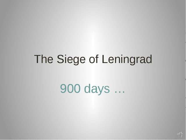 The Siege of Leningrad 900 days …