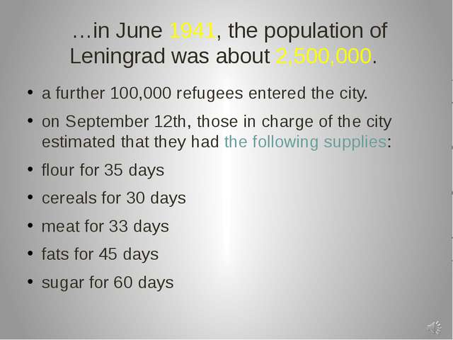 …in June 1941, the population of Leningrad was about 2,500,000. a further 10...
