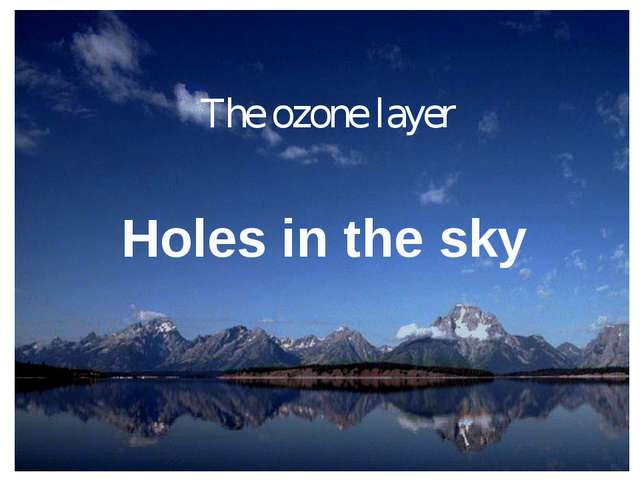 The ozone layer Holes in the sky