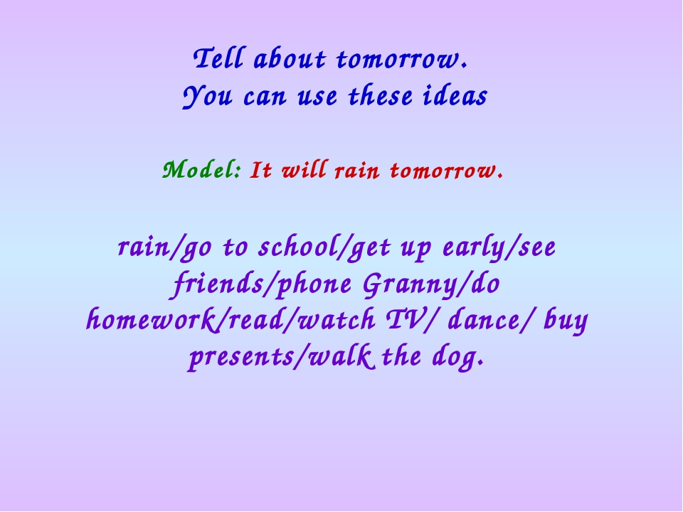 Model: It will rain tomorrow. Tell about tomorrow. You can use these ideas ra...