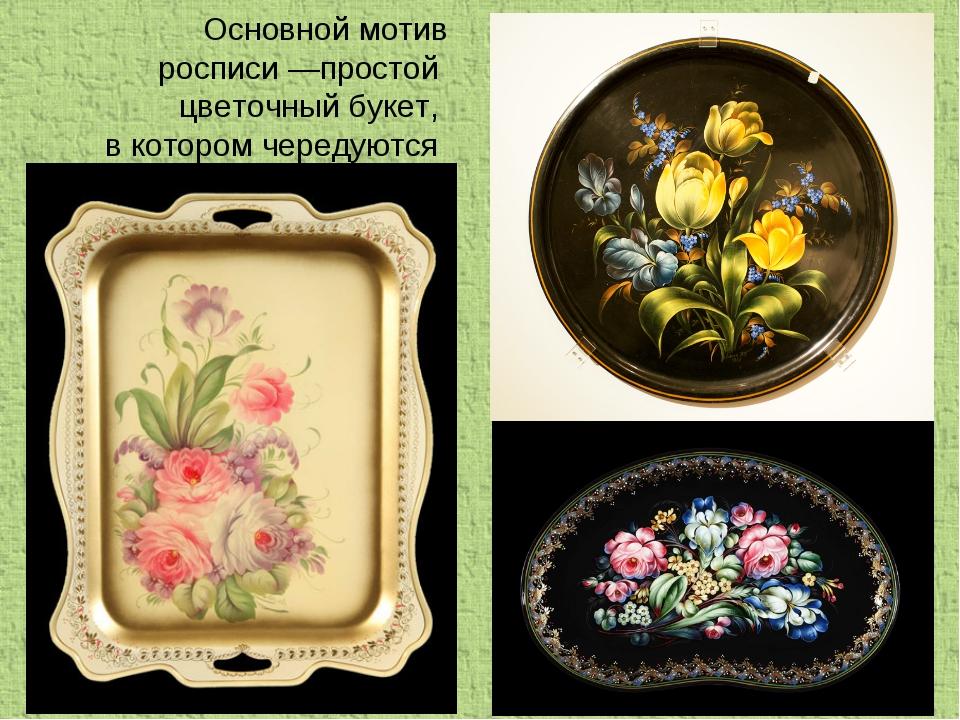 Основной мотив росписи—простой цветочный букет, в котором чередуются крупные...