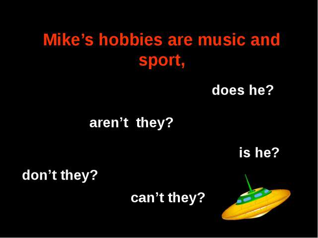 Mike's hobbies are music and sport, aren't they? is he? can't they? don't the...