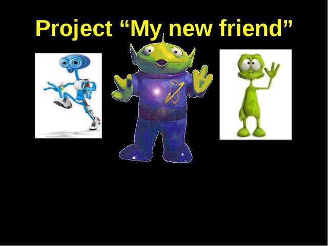 "Project ""My new friend"" His hobbies. Jobs. Family descriptions Traits of char..."