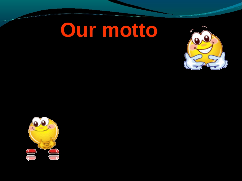 """Our motto Say """"Hello!"""" Clap your hands! Don't say """" No!"""" Say please """"Yes!"""""""