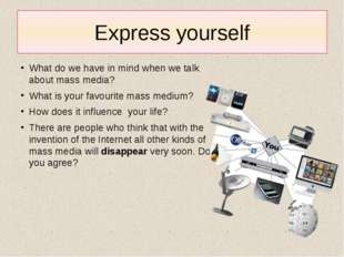 Express yourself What do we have in mind when we talk about mass media? What