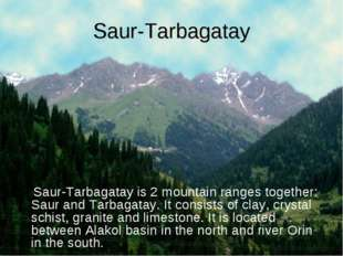 Saur-Tarbagatay Saur-Tarbagatay is 2 mountain ranges together: Saur and Tarba