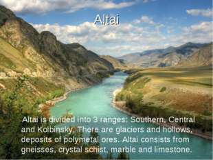 Altai Altai is divided into 3 ranges: Southern, Central and Kolbinsky. There