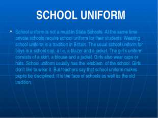 School uniform is not a must in State Schools. At the same time private schoo