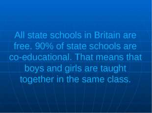 All state schools in Britain are free. 90% of state schools are co-educationa