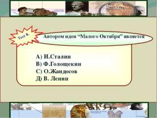 """А) И.Сталин В) Ф.Голощекин С) О.Жандосов Д) В. Ленин Автором идеи """"Малого Ок"""