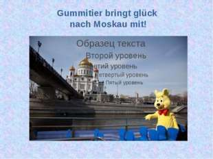 Gummitier bringt glück nach Moskau mit!