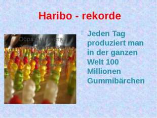 Haribo - rekorde Jeden Tag produziert man in der ganzen Welt 100 Millionen Gu