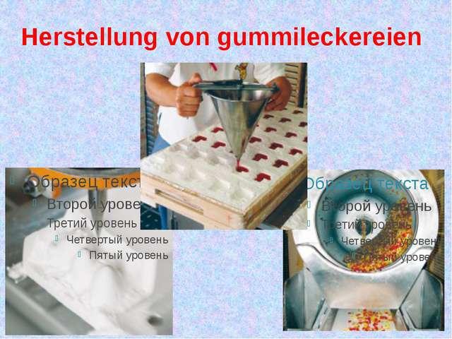 Herstellung von gummileckereien