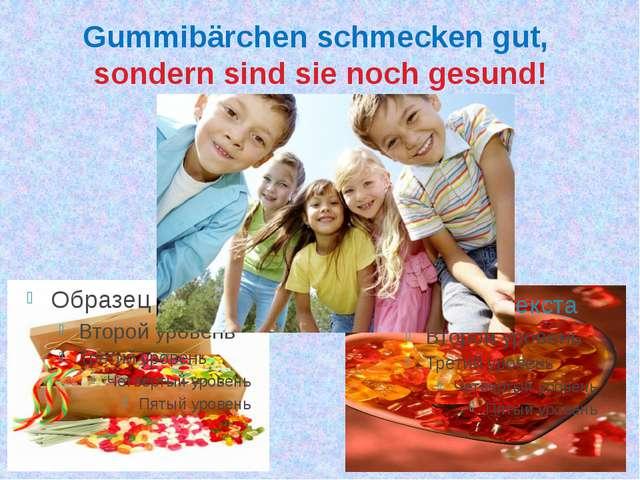 Gummibärchen schmecken gut, sondern sind sie noch gesund!