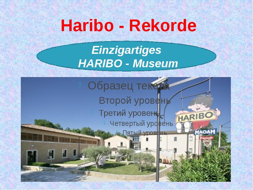 Haribo - Rekorde Einzigartiges HARIBO - Museum