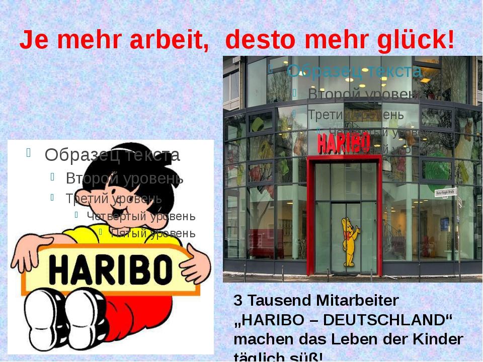"""Je mehr arbeit, desto mehr glück! 3 Tausend Mitarbeiter """"HARIBO – DEUTSCHLAND..."""