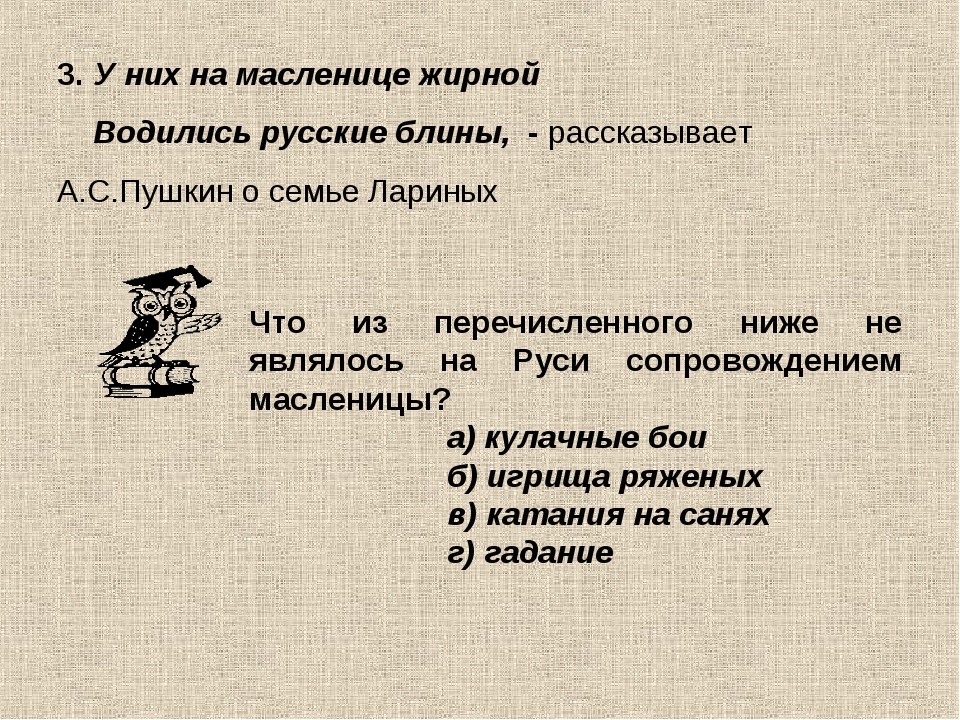 3. У них на масленице жирной Водились русские блины, - рассказывает А.С.Пушки...