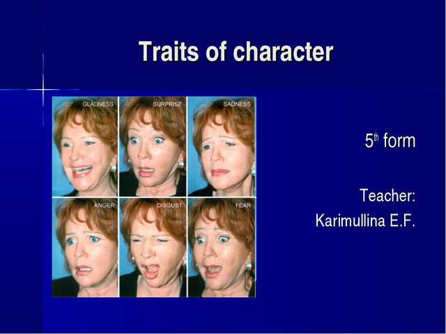 Traits of character 5th form Teacher: Karimullina E.F.